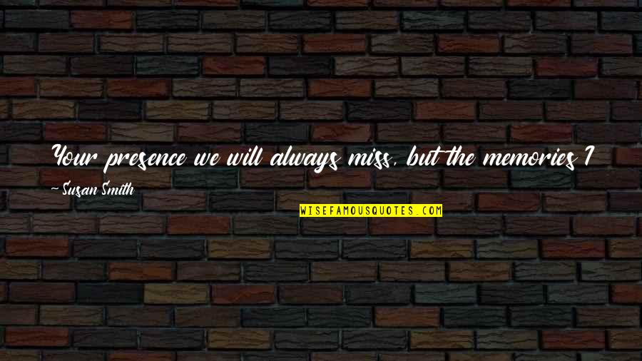 I Will Always Miss You Quotes By Susan Smith: Your presence we will always miss, but the