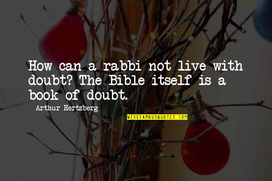 I Will Always Want You Picture Quotes By Arthur Hertzberg: How can a rabbi not live with doubt?