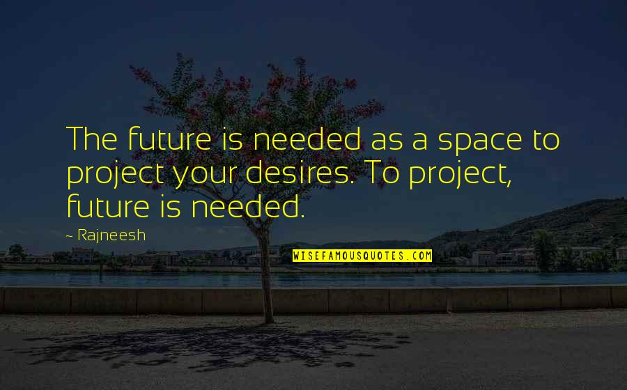 I Will Always Want You Picture Quotes By Rajneesh: The future is needed as a space to