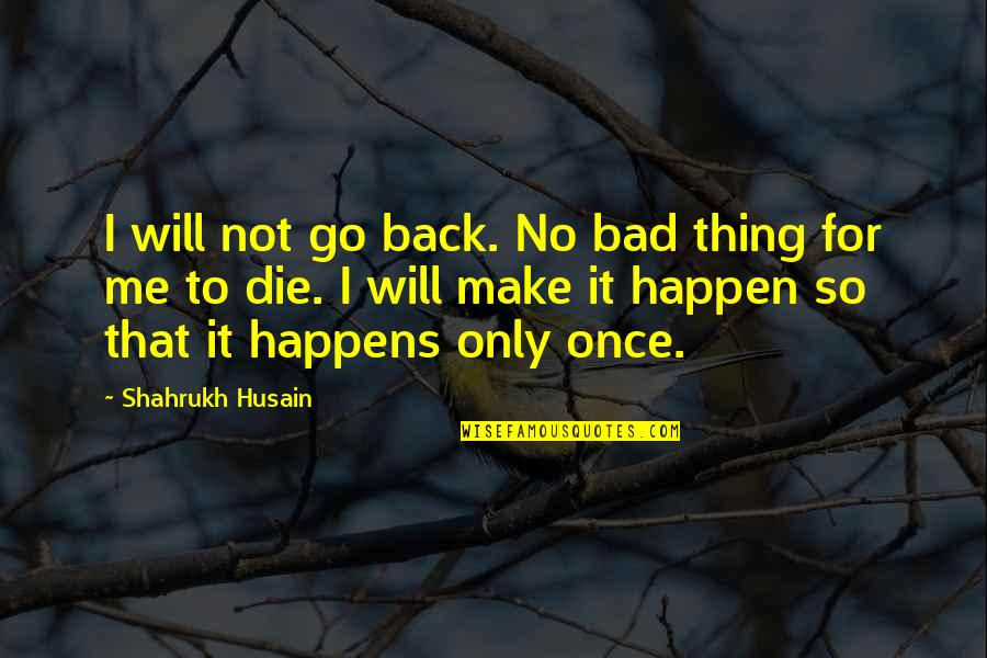 I Will Always Want You Picture Quotes By Shahrukh Husain: I will not go back. No bad thing