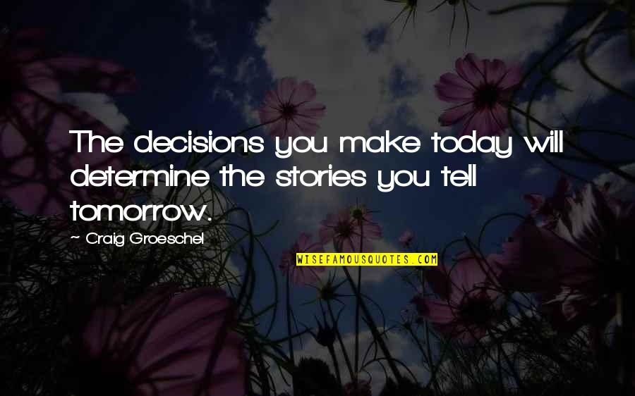 I Will Be Ok Just Not Today Quotes By Craig Groeschel: The decisions you make today will determine the