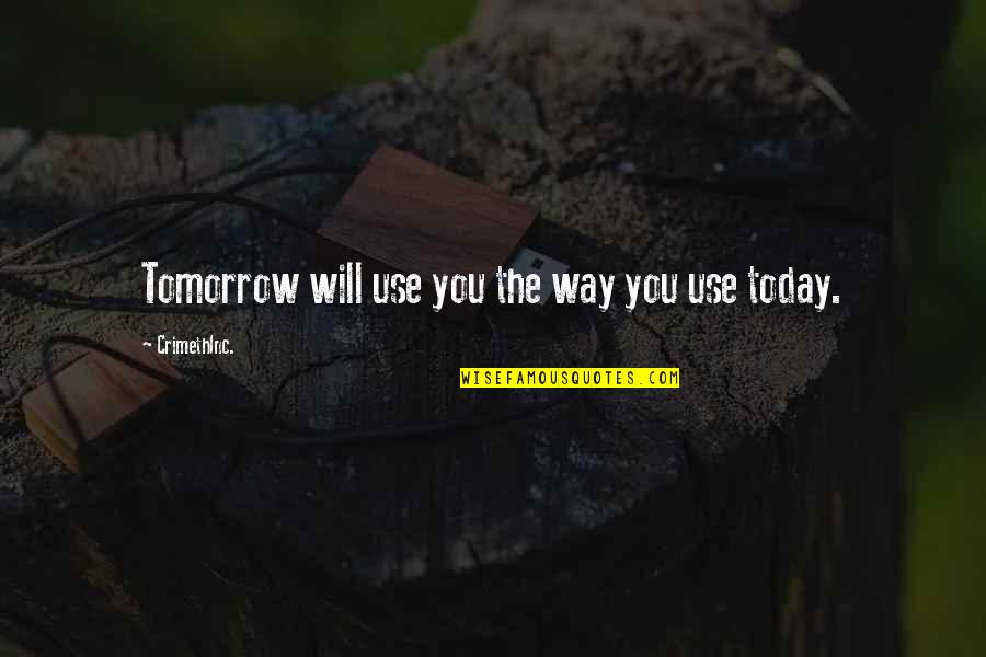 I Will Be Ok Just Not Today Quotes By CrimethInc.: Tomorrow will use you the way you use
