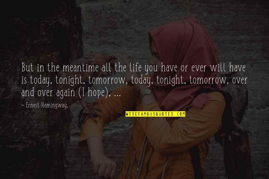 I Will Be Ok Just Not Today Quotes By Ernest Hemingway,: But in the meantime all the life you