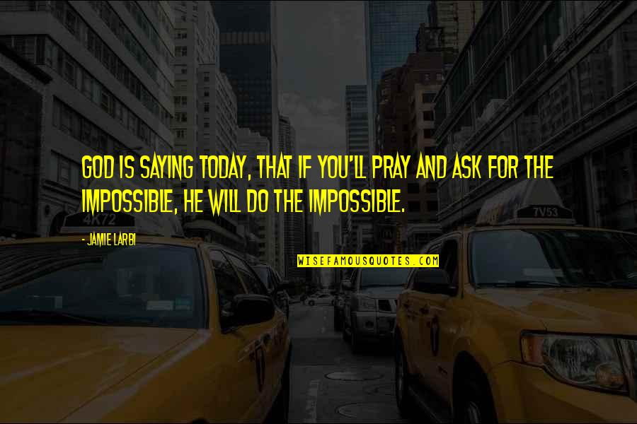 I Will Be Ok Just Not Today Quotes By Jamie Larbi: God is saying today, that if you'll pray