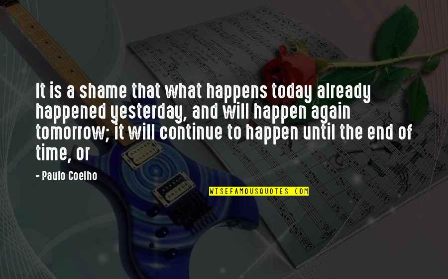 I Will Be Ok Just Not Today Quotes By Paulo Coelho: It is a shame that what happens today