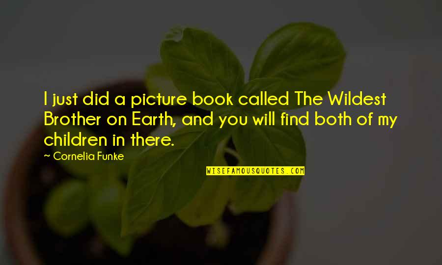 I Will Be There For You Picture Quotes By Cornelia Funke: I just did a picture book called The