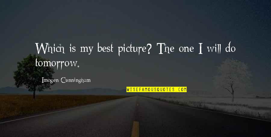 I Will Be There For You Picture Quotes By Imogen Cunningham: Which is my best picture? The one I