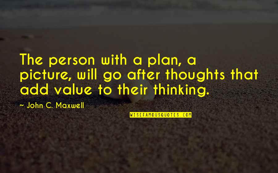 I Will Be There For You Picture Quotes By John C. Maxwell: The person with a plan, a picture, will