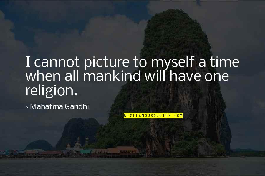 I Will Be There For You Picture Quotes By Mahatma Gandhi: I cannot picture to myself a time when