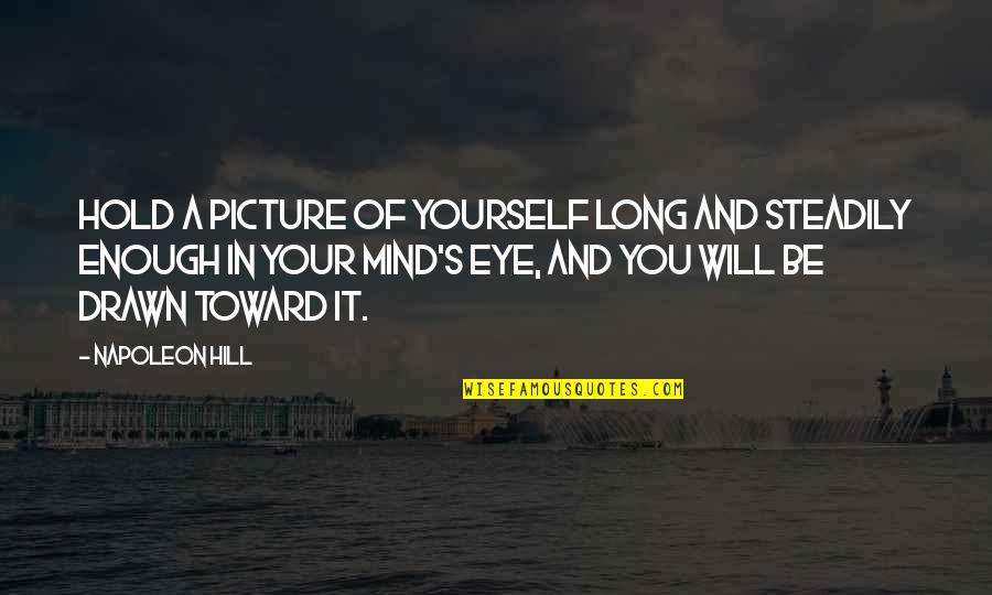 I Will Be There For You Picture Quotes By Napoleon Hill: Hold a picture of yourself long and steadily