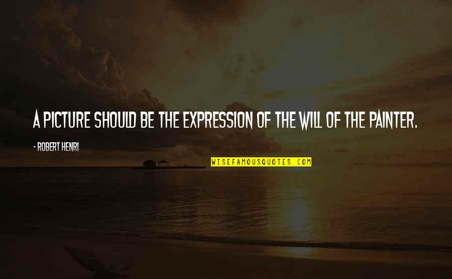 I Will Be There For You Picture Quotes By Robert Henri: A picture should be the expression of the