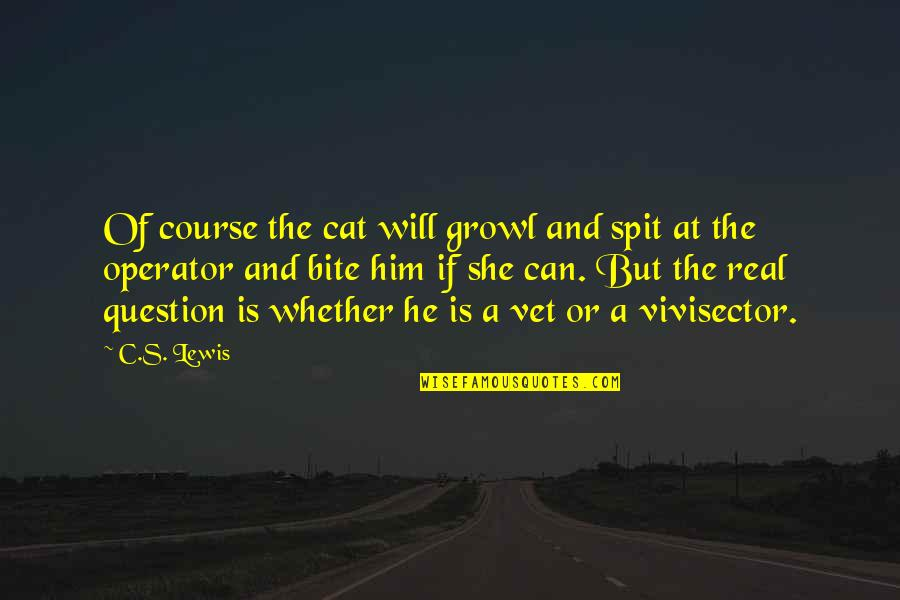 I Will Bite You Quotes By C.S. Lewis: Of course the cat will growl and spit