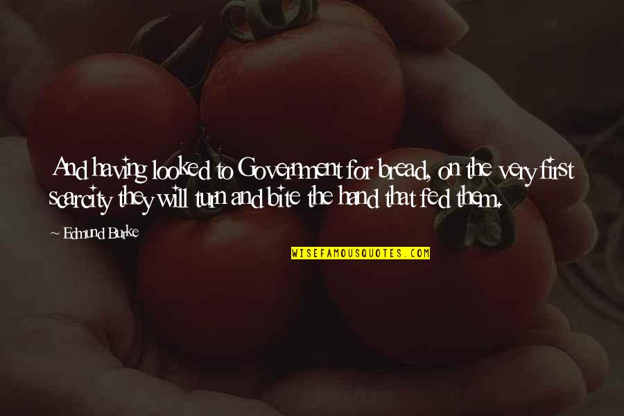 I Will Bite You Quotes By Edmund Burke: And having looked to Government for bread, on