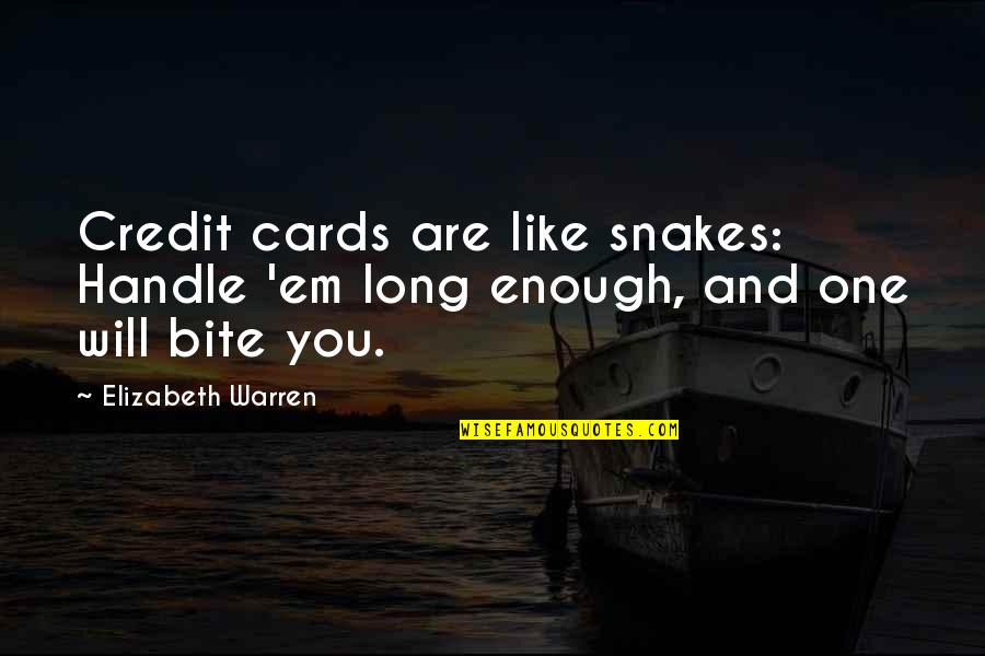 I Will Bite You Quotes By Elizabeth Warren: Credit cards are like snakes: Handle 'em long