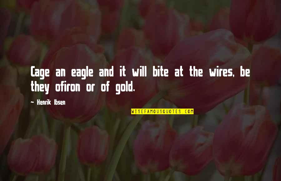 I Will Bite You Quotes By Henrik Ibsen: Cage an eagle and it will bite at