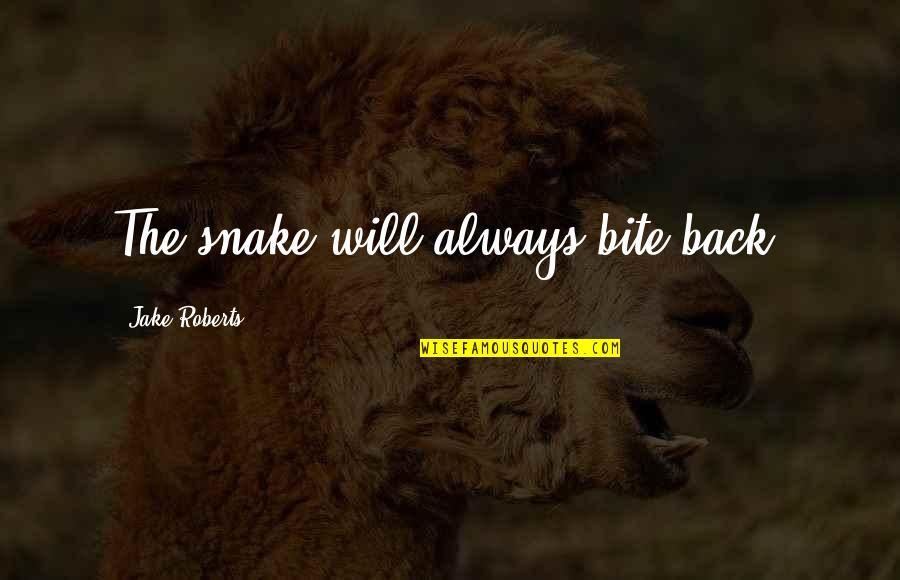 I Will Bite You Quotes By Jake Roberts: The snake will always bite back.