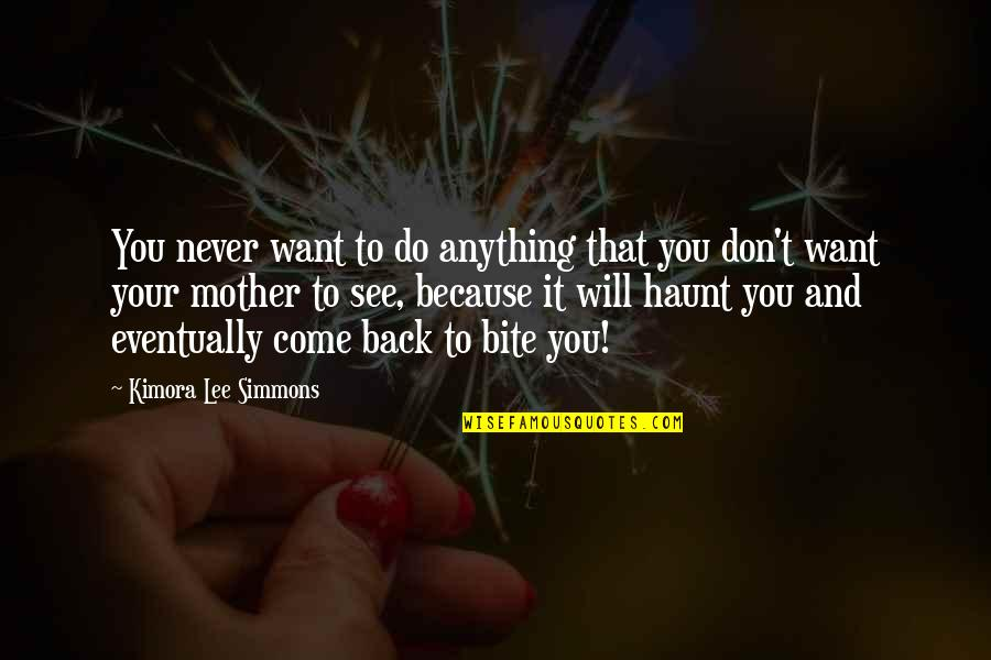 I Will Bite You Quotes By Kimora Lee Simmons: You never want to do anything that you