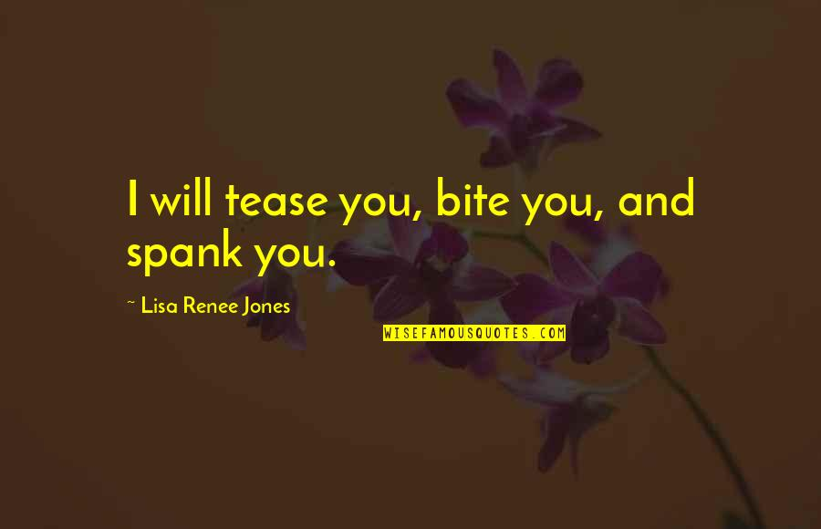 I Will Bite You Quotes By Lisa Renee Jones: I will tease you, bite you, and spank