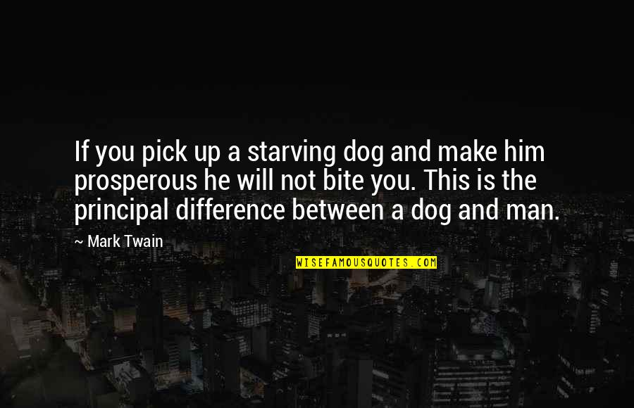 I Will Bite You Quotes By Mark Twain: If you pick up a starving dog and