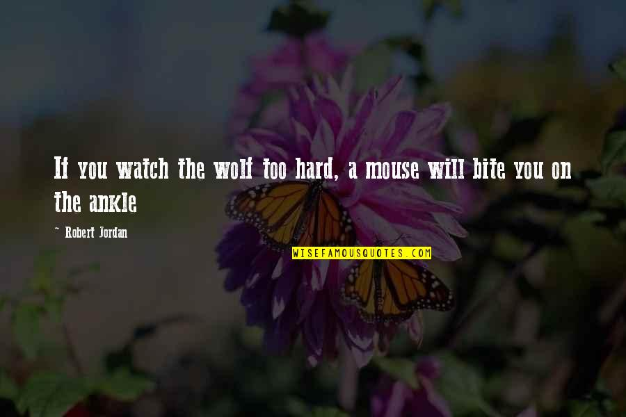 I Will Bite You Quotes By Robert Jordan: If you watch the wolf too hard, a
