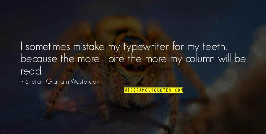 I Will Bite You Quotes By Sheilah Graham Westbrook: I sometimes mistake my typewriter for my teeth,
