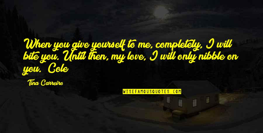 I Will Bite You Quotes By Tina Carreiro: When you give yourself to me, completely, I