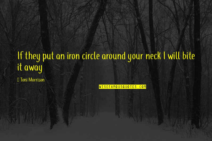 I Will Bite You Quotes By Toni Morrison: If they put an iron circle around your