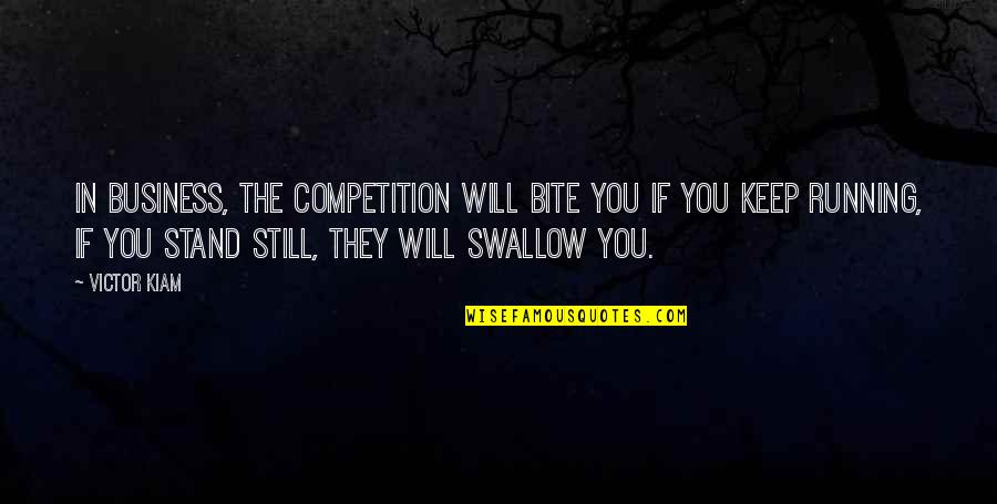 I Will Bite You Quotes By Victor Kiam: In business, the competition will bite you if