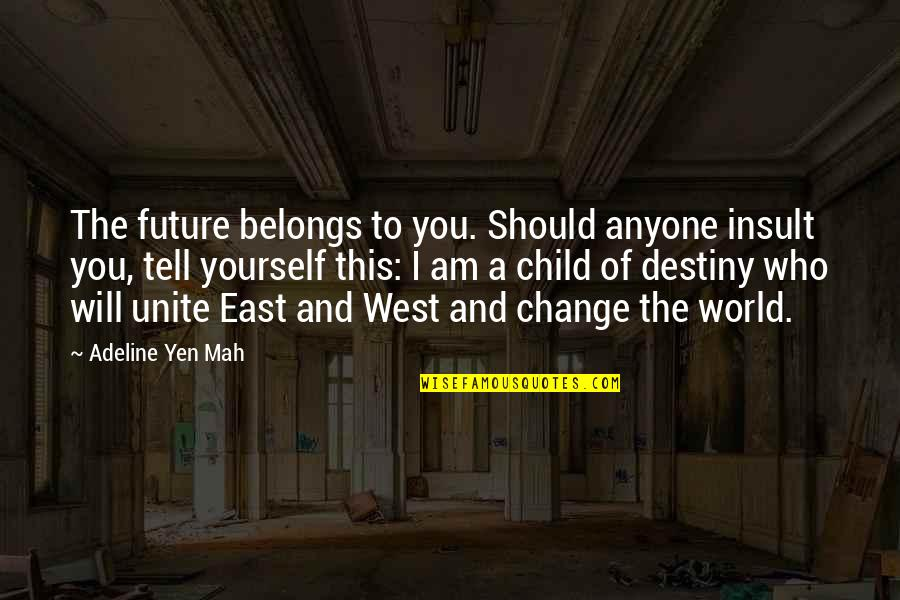 I Will Change The World Quotes By Adeline Yen Mah: The future belongs to you. Should anyone insult