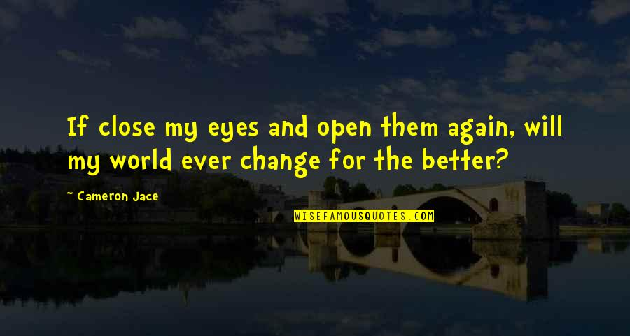 I Will Change The World Quotes By Cameron Jace: If close my eyes and open them again,