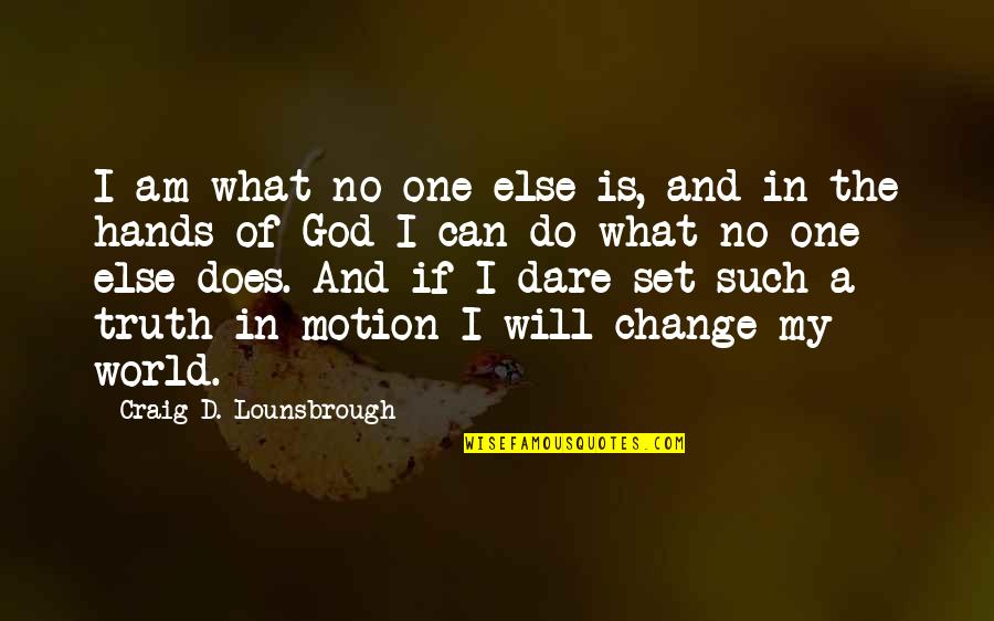 I Will Change The World Quotes By Craig D. Lounsbrough: I am what no one else is, and