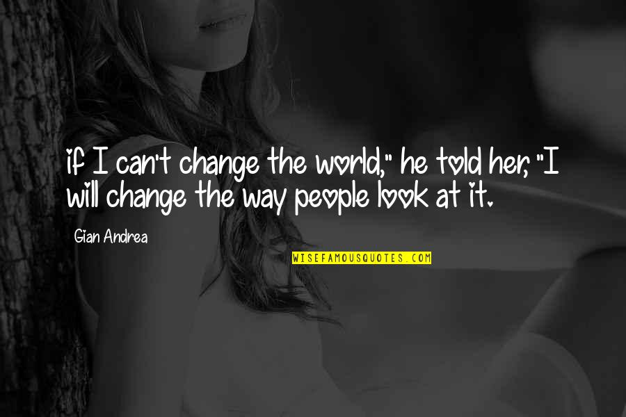 "I Will Change The World Quotes By Gian Andrea: if I can't change the world,"" he told"