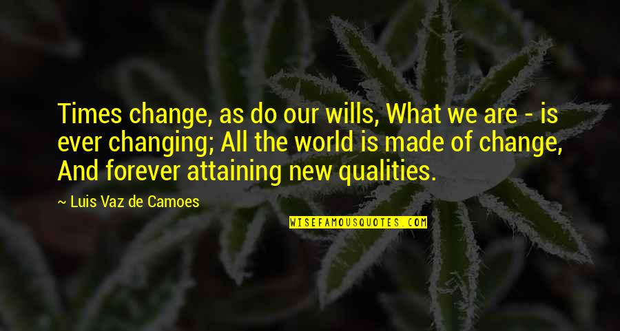 I Will Change The World Quotes By Luis Vaz De Camoes: Times change, as do our wills, What we