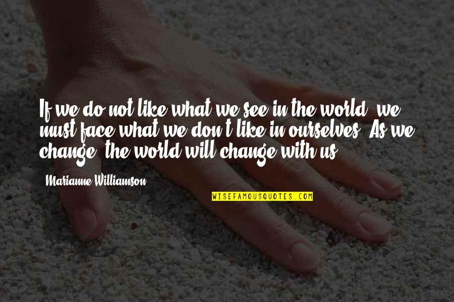 I Will Change The World Quotes By Marianne Williamson: If we do not like what we see