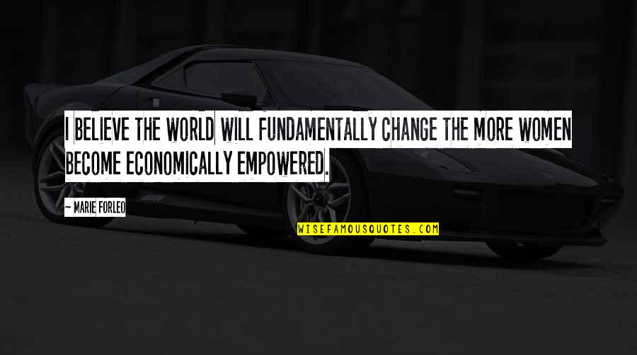 I Will Change The World Quotes By Marie Forleo: I believe the world will fundamentally change the