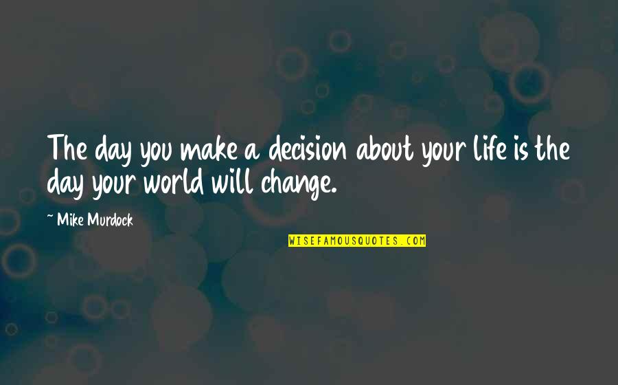 I Will Change The World Quotes By Mike Murdock: The day you make a decision about your