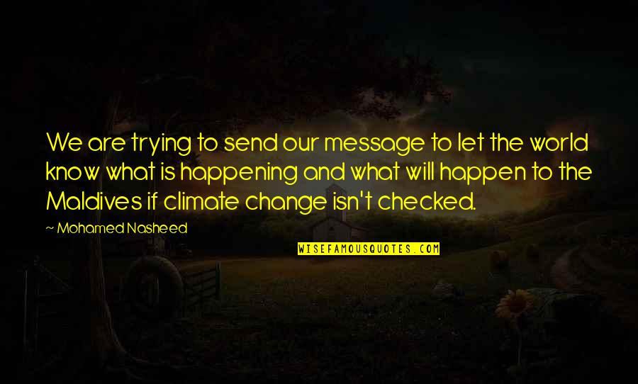 I Will Change The World Quotes By Mohamed Nasheed: We are trying to send our message to