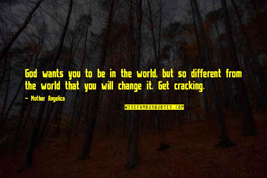 I Will Change The World Quotes By Mother Angelica: God wants you to be in the world,