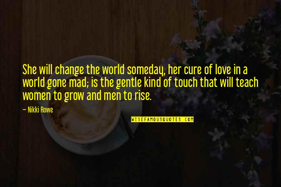 I Will Change The World Quotes By Nikki Rowe: She will change the world someday, her cure