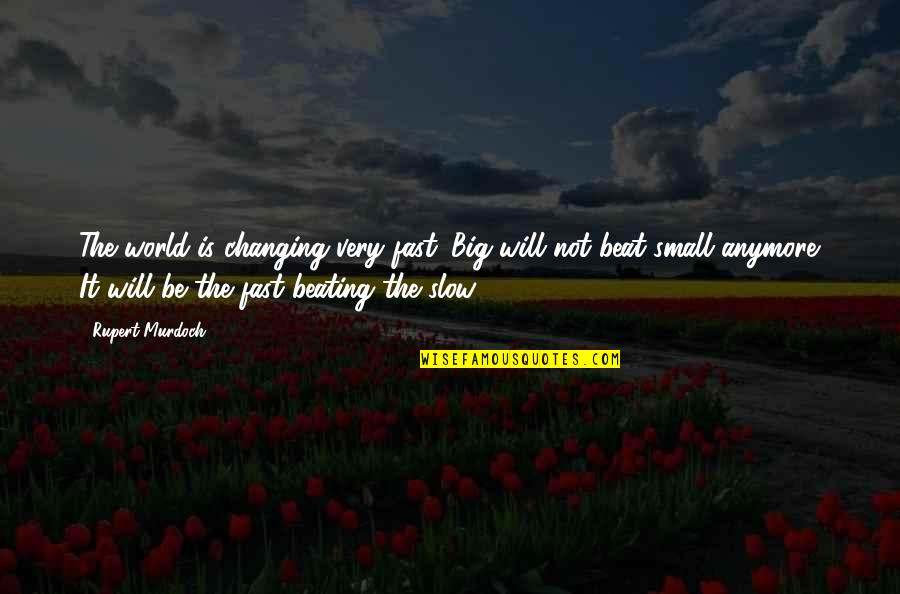 I Will Change The World Quotes By Rupert Murdoch: The world is changing very fast. Big will