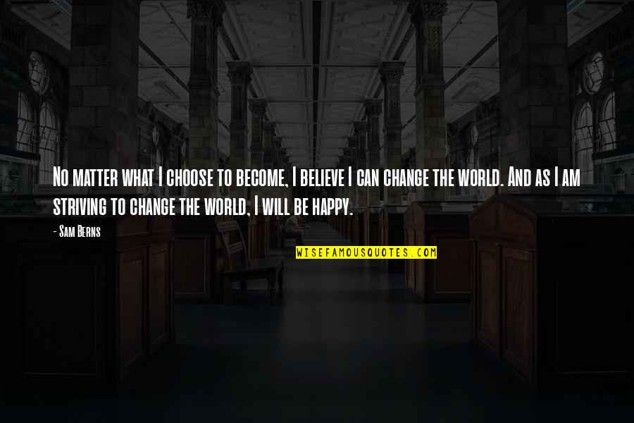 I Will Change The World Quotes By Sam Berns: No matter what I choose to become, I