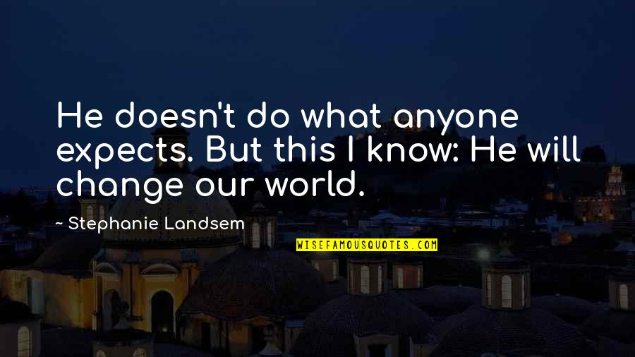 I Will Change The World Quotes By Stephanie Landsem: He doesn't do what anyone expects. But this
