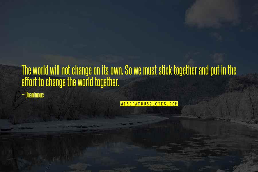 I Will Change The World Quotes By Unanimous: The world will not change on its own.
