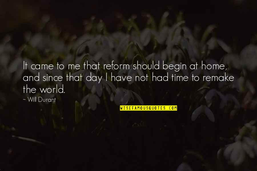 I Will Change The World Quotes By Will Durant: It came to me that reform should begin