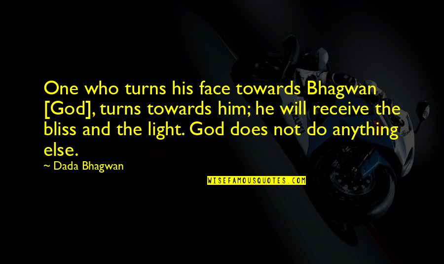 I Will Do Anything For Him Quotes By Dada Bhagwan: One who turns his face towards Bhagwan [God],