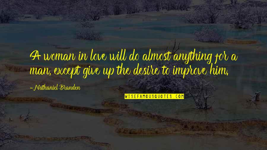 I Will Do Anything For Him Quotes By Nathaniel Branden: A woman in love will do almost anything