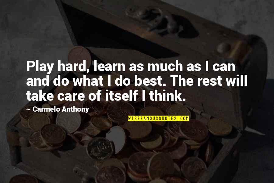 I Will Do The Best I Can Quotes By Carmelo Anthony: Play hard, learn as much as I can