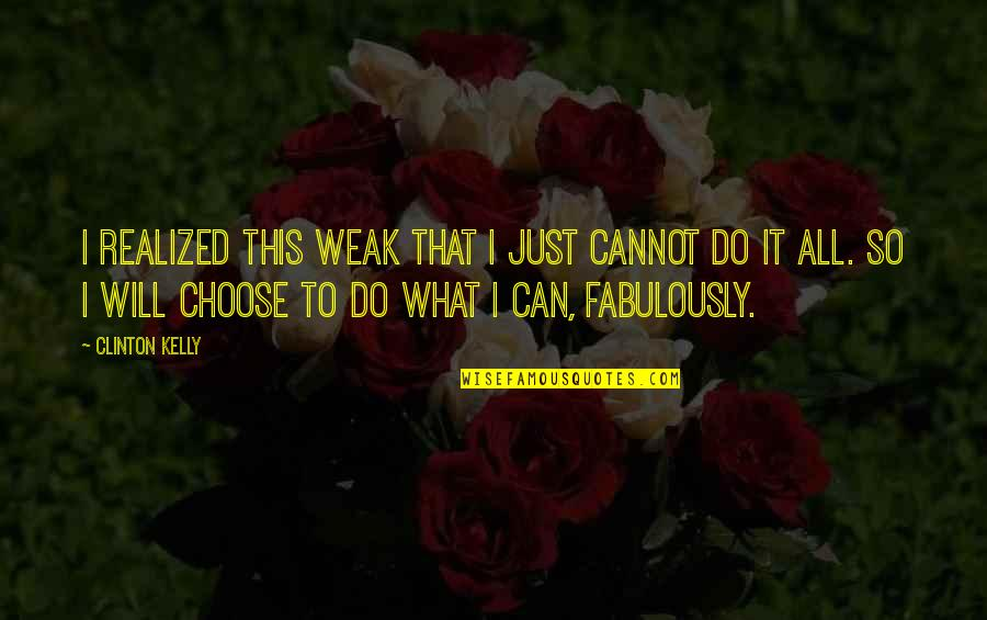I Will Do The Best I Can Quotes By Clinton Kelly: I realized this weak that I just cannot