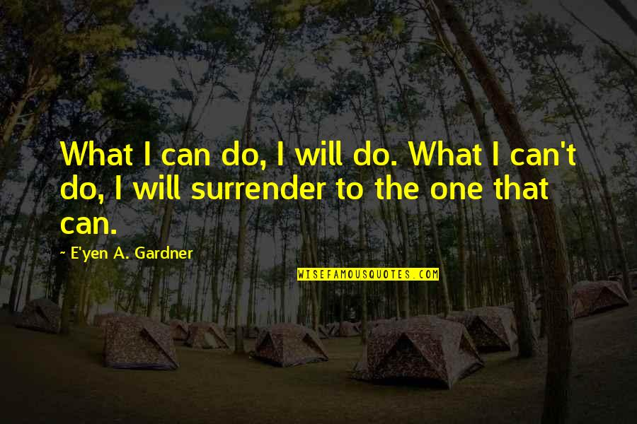 I Will Do The Best I Can Quotes By E'yen A. Gardner: What I can do, I will do. What