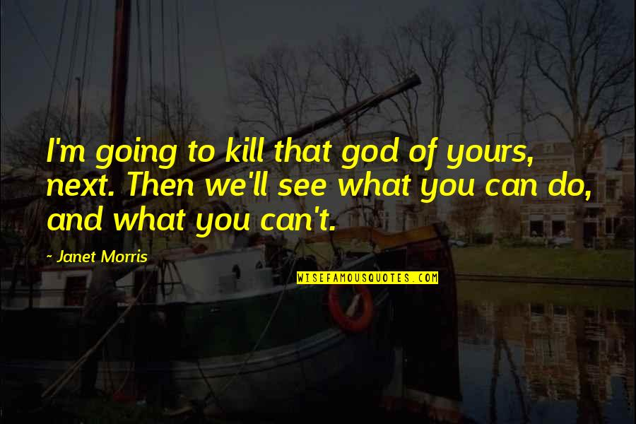 I Will Do The Best I Can Quotes By Janet Morris: I'm going to kill that god of yours,